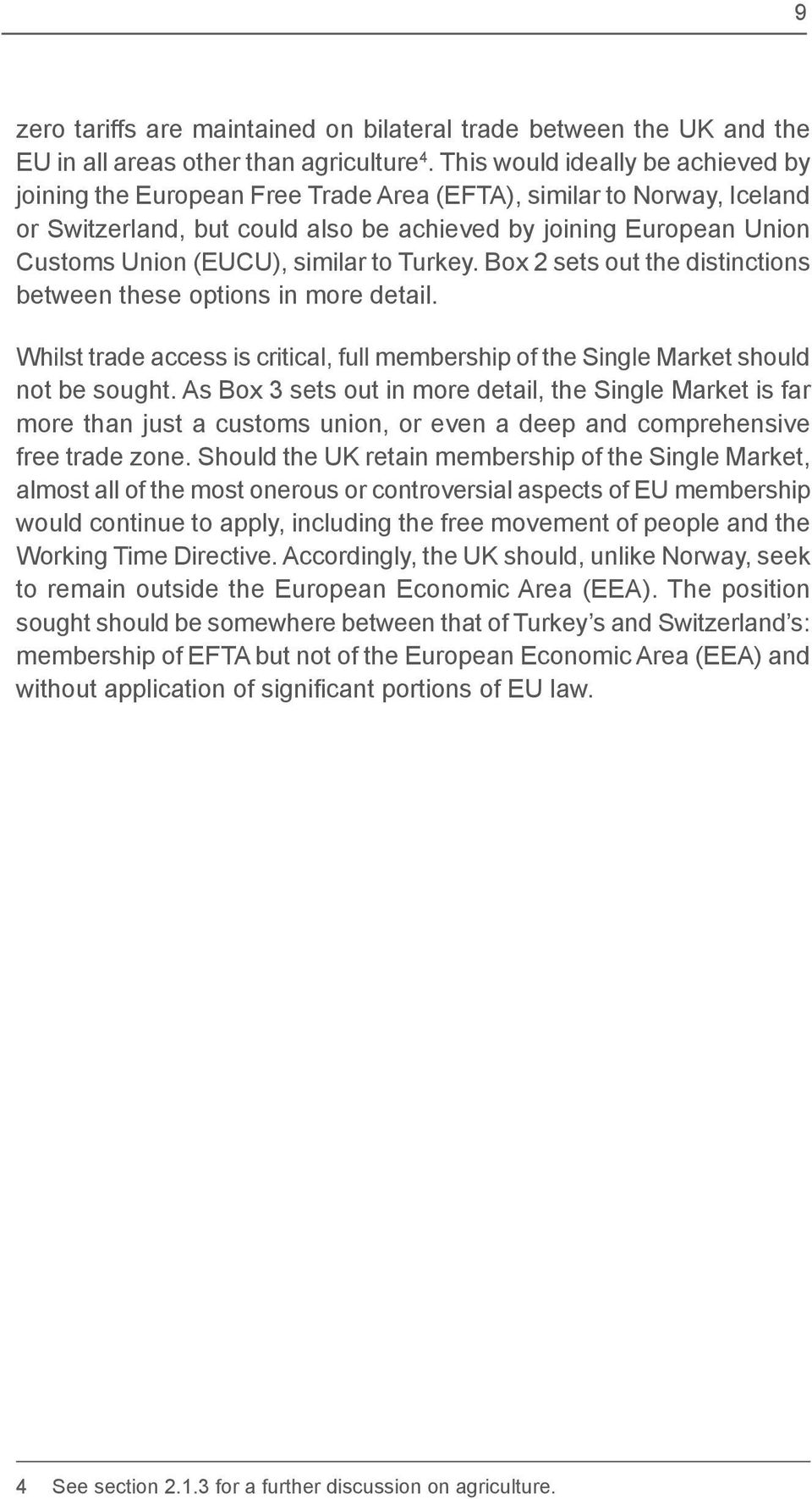 similar to Turkey. Box 2 sets out the distinctions between these options in more detail. Whilst trade access is critical, full membership of the Single Market should not be sought.