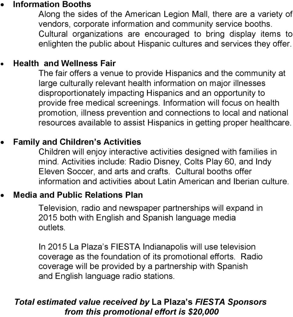Health and Wellness Fair The fair offers a venue to provide Hispanics and the community at large culturally relevant health information on major illnesses disproportionately impacting Hispanics and