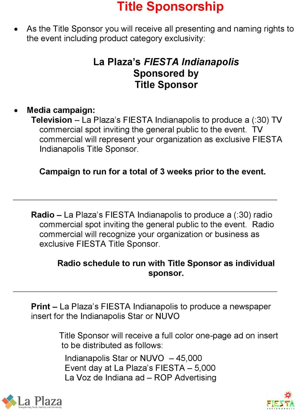 TV commercial will represent your organization as exclusive FIESTA Indianapolis Title Sponsor. Campaign to run for a total of 3 weeks prior to the event.