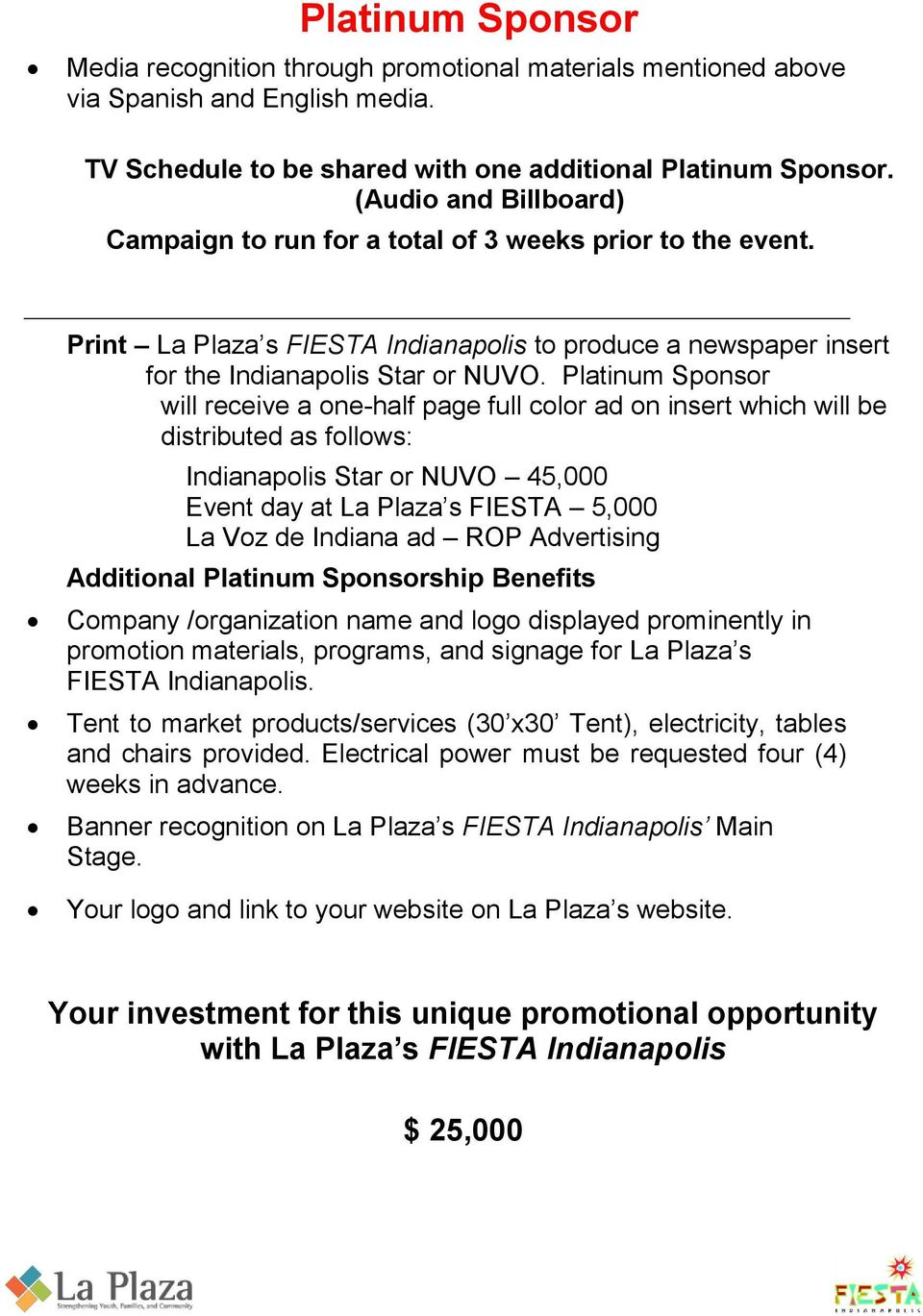 Platinum Sponsor will receive a one-half page full color ad on insert which will be distributed as follows: Indianapolis Star or NUVO 45,000 Event day at La Plaza s FIESTA 5,000 La Voz de Indiana ad
