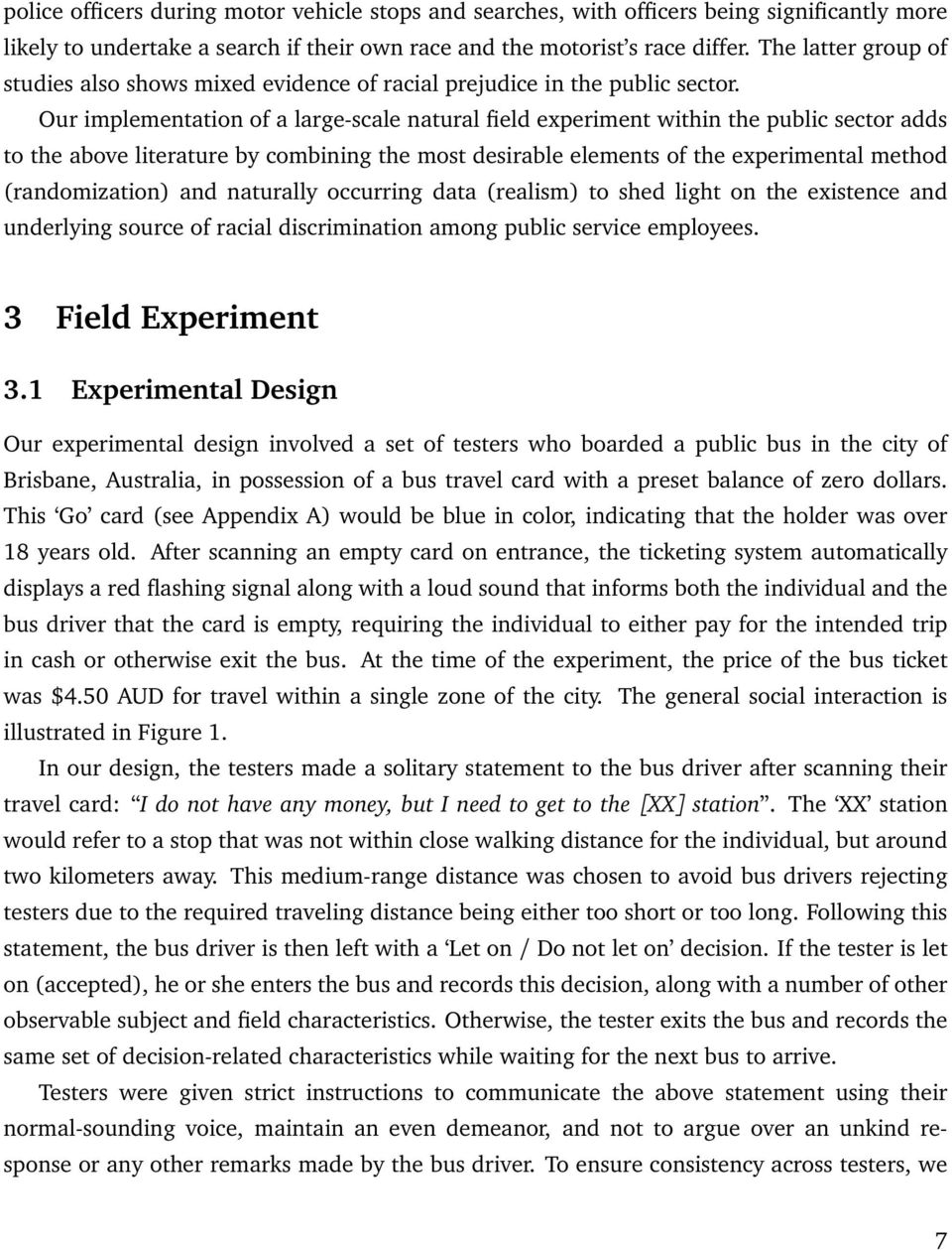 Our implementation of a large-scale natural field experiment within the public sector adds to the above literature by combining the most desirable elements of the experimental method (randomization)