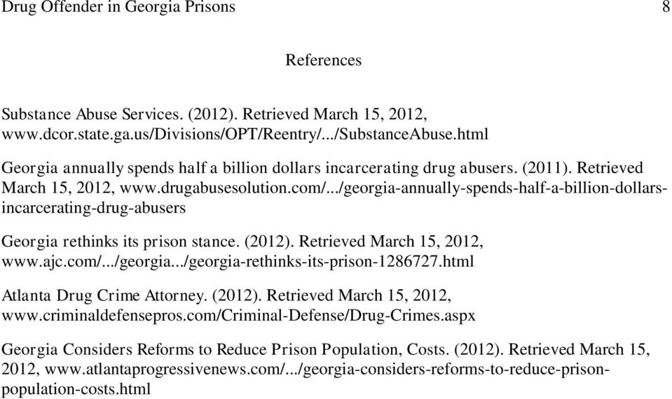 ../georgia-annually-spends-half-a-billion-dollarsincarcerating-drug-abusers Georgia rethinks its prison stance. (2012). Retrieved March 15, 2012, www.ajc.com/.../georgia.../georgia-rethinks-its-prison-1286727.