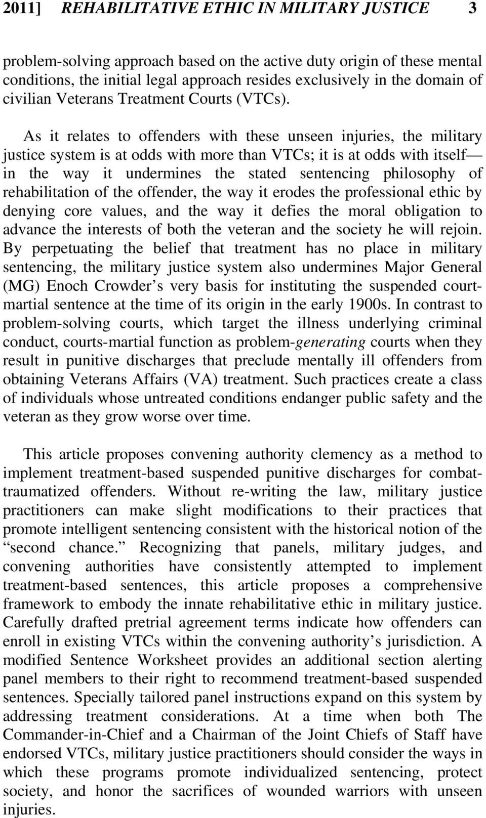 As it relates to offenders with these unseen injuries, the military justice system is at odds with more than VTCs; it is at odds with itself in the way it undermines the stated sentencing philosophy