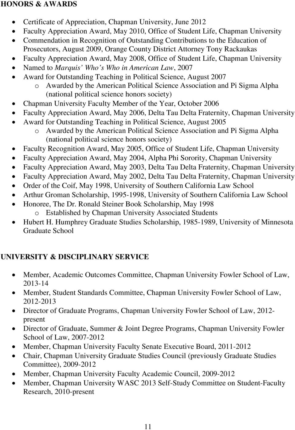 Marquis Who s Who in American Law, 2007 Award for Outstanding Teaching in Political Science, August 2007 o Awarded by the American Political Science Association and Pi Sigma Alpha (national political