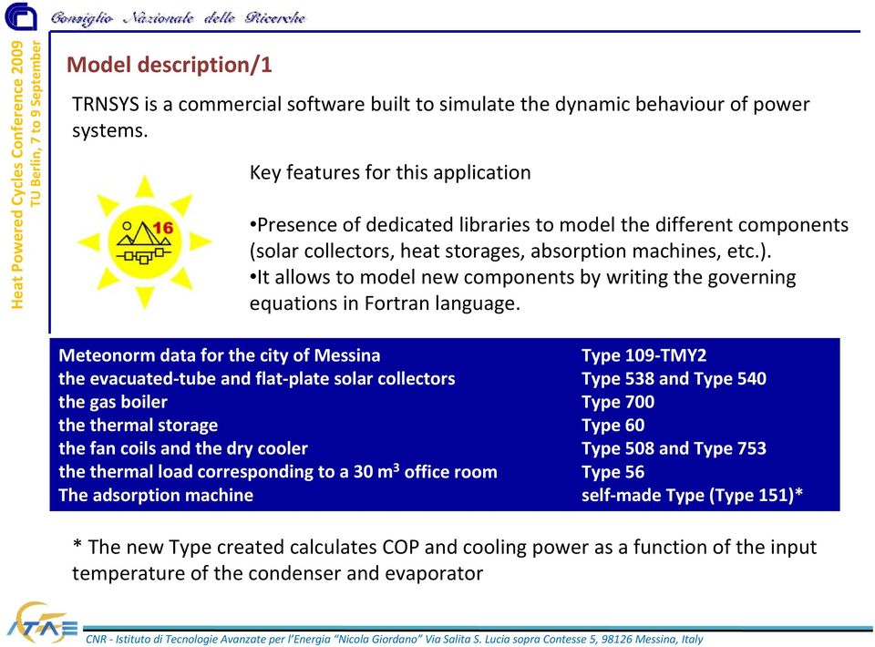 It allows to model new components by writing the governing equations in Fortran language.