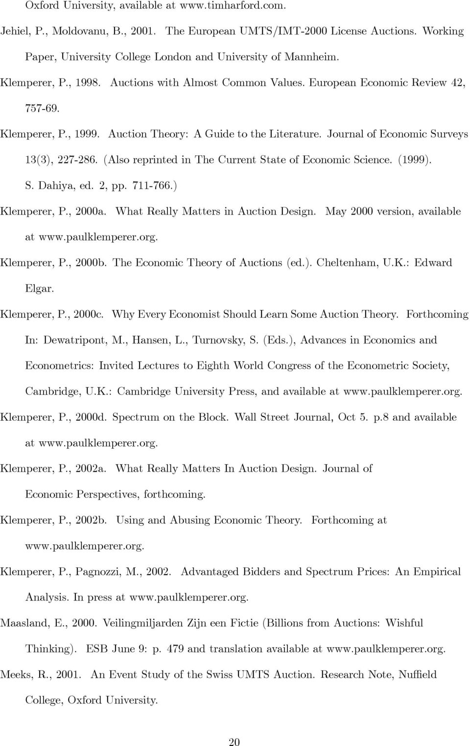 Journal of Economic Surveys 13(3), 227-286. (Also reprinted in The Current State of Economic Science. (1999). S. Dahiya, ed. 2, pp. 711-766.) Klemperer, P., 2000a.