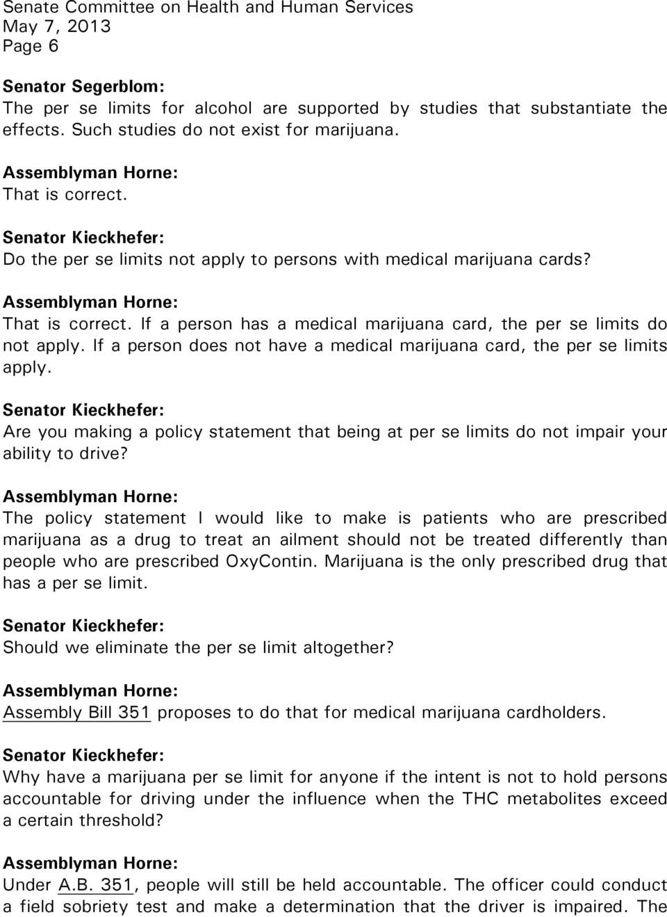 If a person has a medical marijuana card, the per se limits do not apply. If a person does not have a medical marijuana card, the per se limits apply.