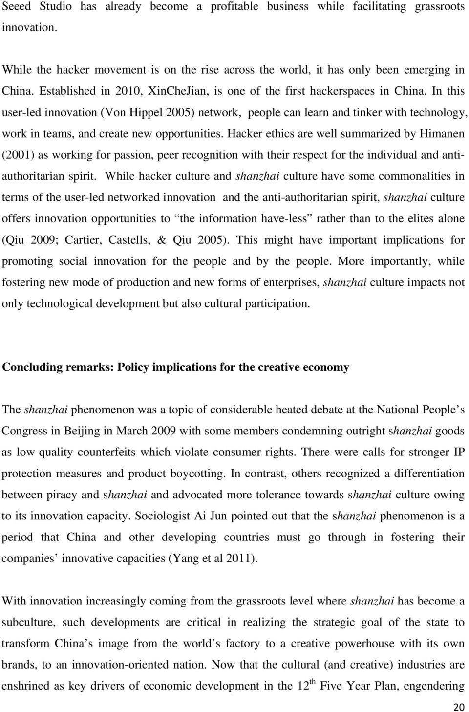 In this user-led innovation (Von Hippel 2005) network, people can learn and tinker with technology, work in teams, and create new opportunities.
