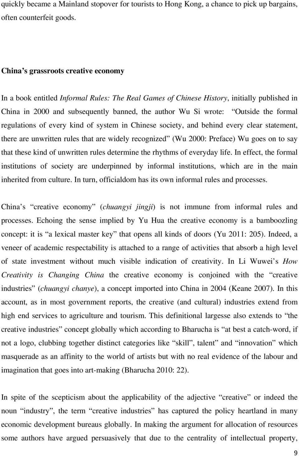 the formal regulations of every kind of system in Chinese society, and behind every clear statement, there are unwritten rules that are widely recognized (Wu 2000: Preface) Wu goes on to say that