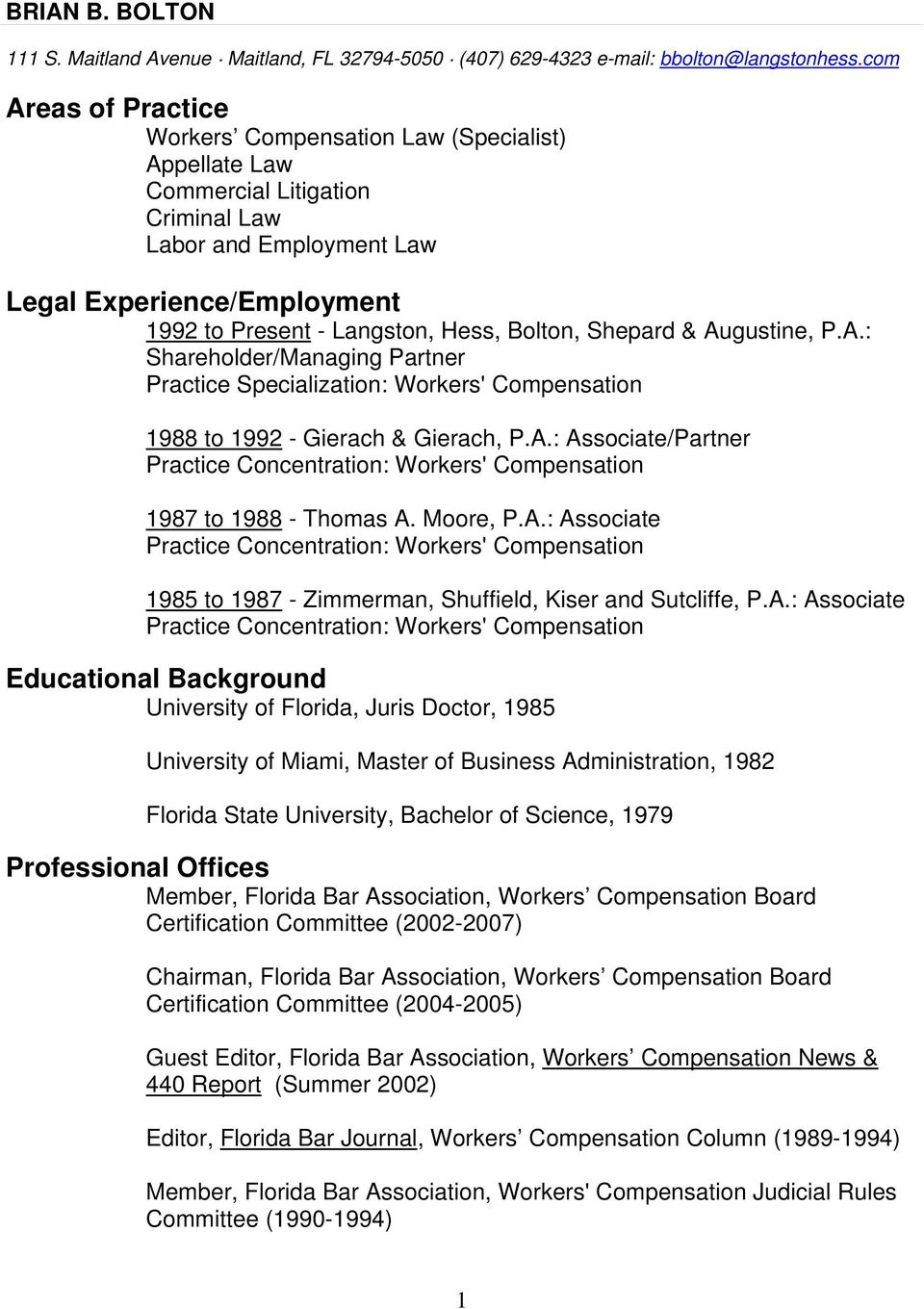 Bolton, Shepard & Augustine, P.A.: Shareholder/Managing Partner Practice Specialization: Workers' Compensation 1988 to 1992 - Gierach & Gierach, P.A.: Associate/Partner Practice Concentration: Workers' Compensation 1987 to 1988 - Thomas A.