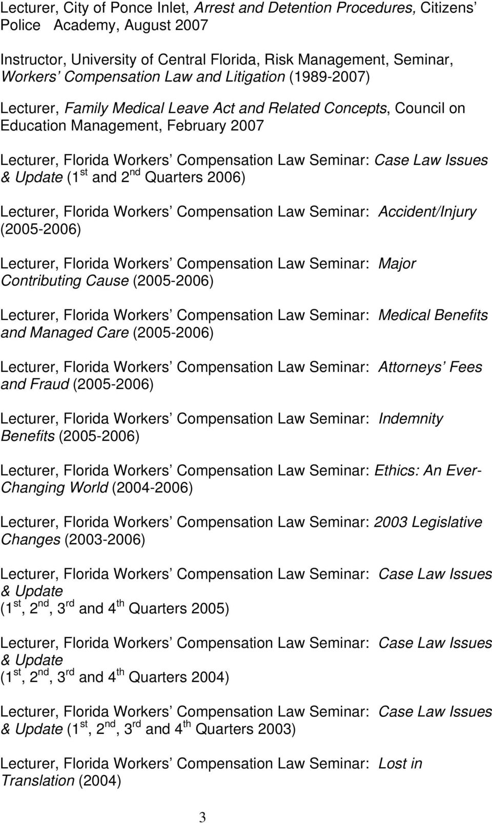 Compensation Law Seminar: Accident/Injury (2005-2006) Lecturer, Florida Workers Compensation Law Seminar: Major Contributing Cause (2005-2006) Lecturer, Florida Workers Compensation Law Seminar: