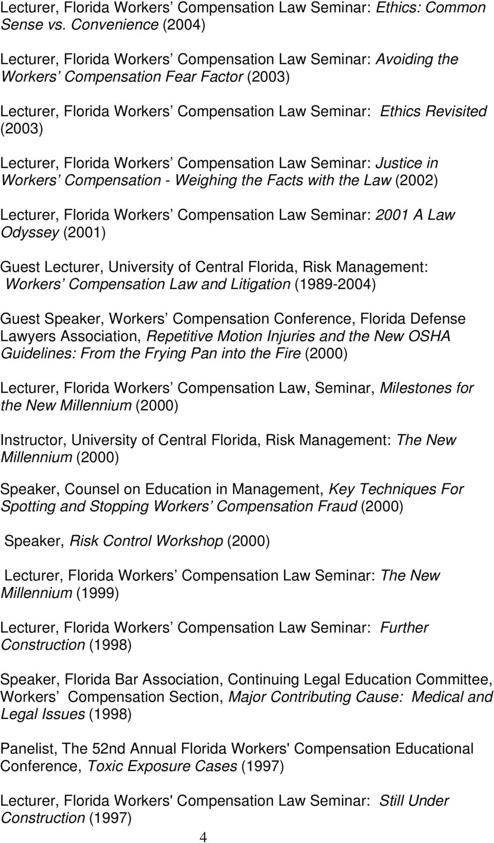 Lecturer, Florida Workers Compensation Law Seminar: Justice in Workers Compensation - Weighing the Facts with the Law (2002) Lecturer, Florida Workers Compensation Law Seminar: 2001 A Law Odyssey