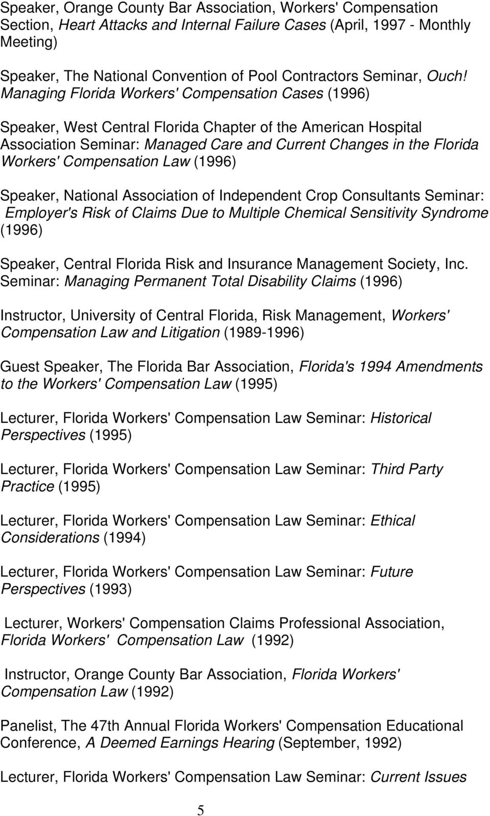 Managing Florida Workers' Compensation Cases (1996) Speaker, West Central Florida Chapter of the American Hospital Association Seminar: Managed Care and Current Changes in the Florida Workers'