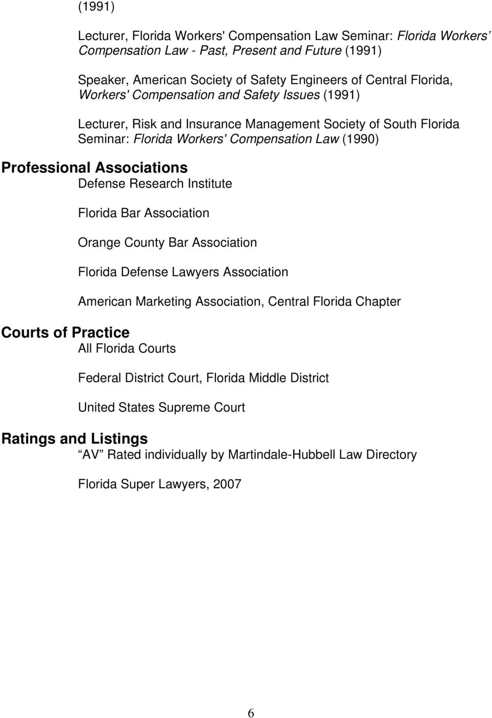 Defense Research Institute Florida Bar Association Orange County Bar Association Florida Defense Lawyers Association American Marketing Association, Central Florida Chapter Courts of Practice