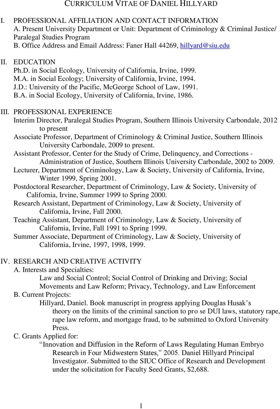 D. in Social Ecology, University of California, Irvine, 1999. M.A. in Social Ecology; University of California, Irvine, 1994. J.D.: University of the Pacific, McGeorge School of Law, 1991. B.A. in Social Ecology, University of California, Irvine, 1986.