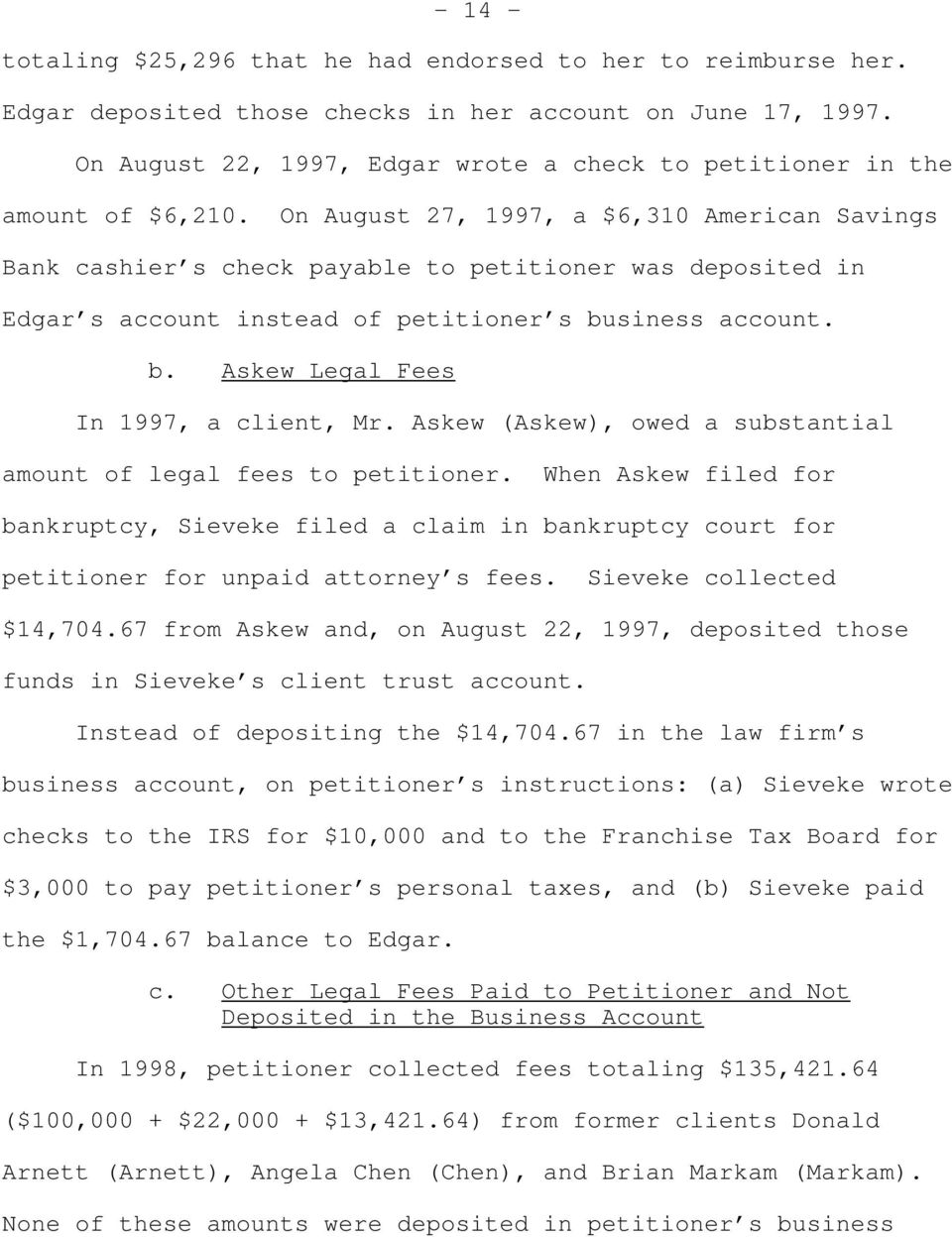 On August 27, 1997, a $6,310 American Savings Bank cashier s check payable to petitioner was deposited in Edgar s account instead of petitioner s business account. b. Askew Legal Fees In 1997, a client, Mr.