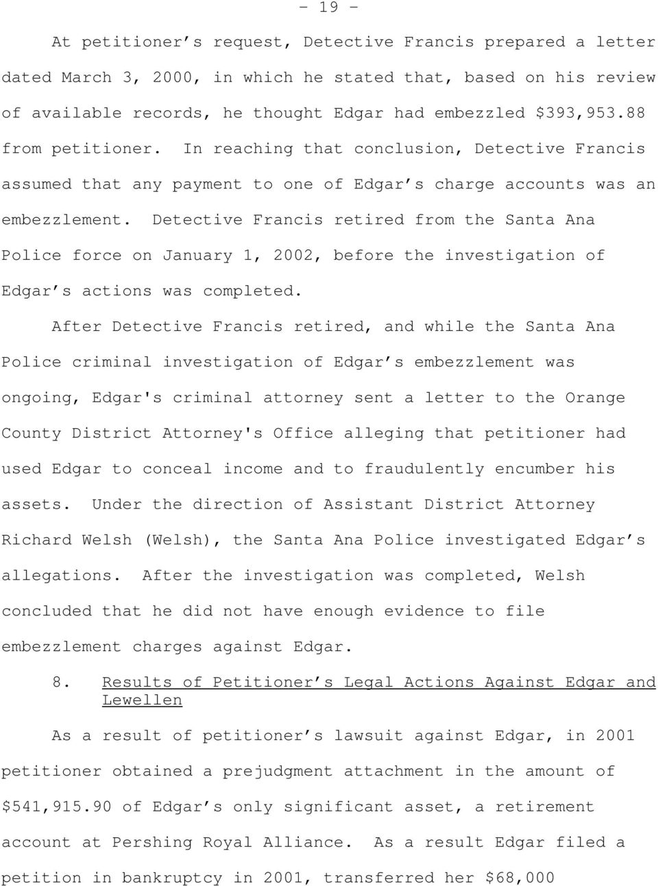 Detective Francis retired from the Santa Ana Police force on January 1, 2002, before the investigation of Edgar s actions was completed.