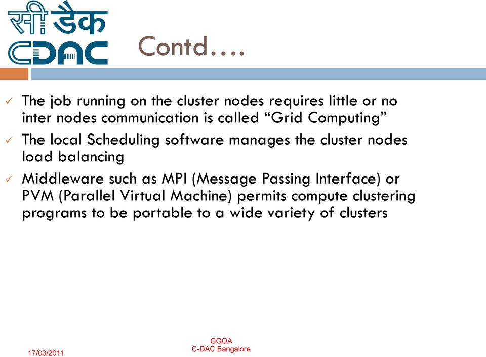 called Grid Computing The local Scheduling software manages the cluster nodes load