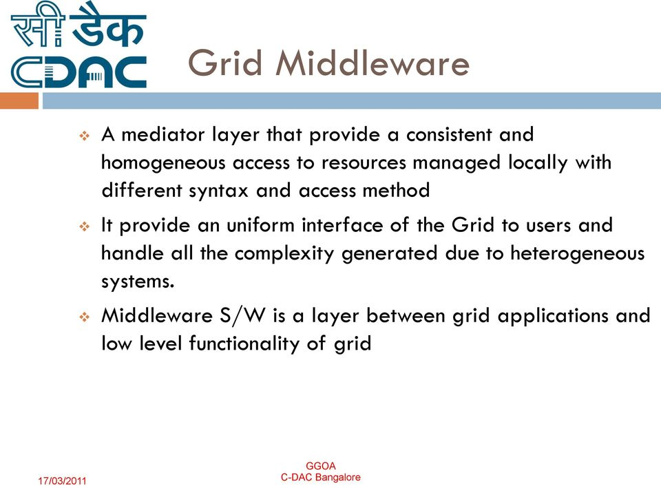 interface of the Grid to users and handle all the complexity generated due to