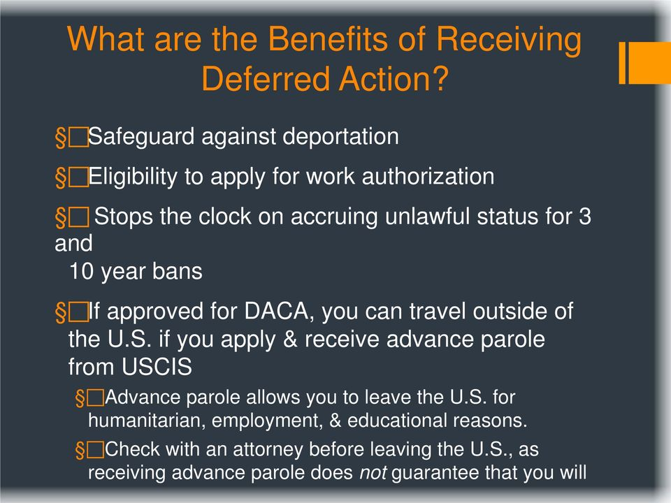 and 10 year bans If approved for DACA, you can travel outside of the U.S.