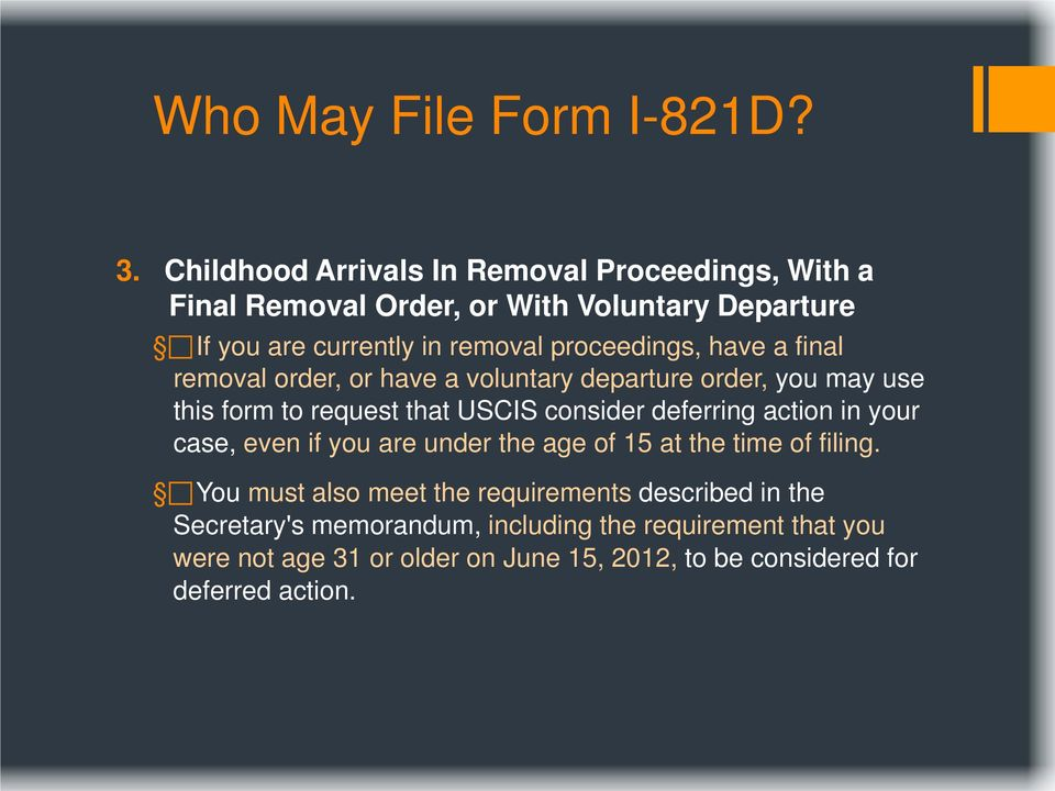have a final removal order, or have a voluntary departure order, you may use this form to request that USCIS consider deferring action in your