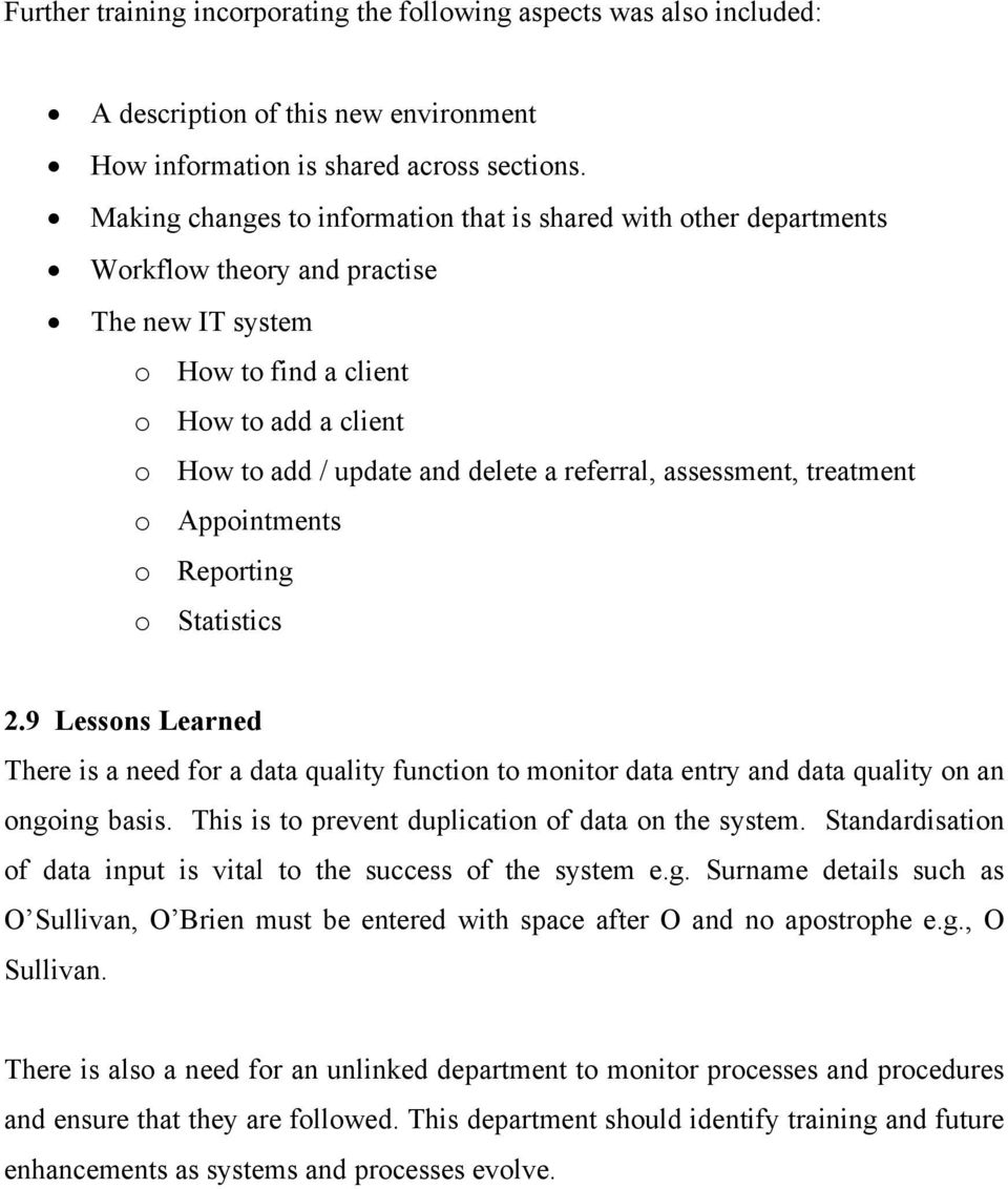 referral, assessment, treatment o Appointments o Reporting o Statistics 2.9 Lessons Learned There is a need for a data quality function to monitor data entry and data quality on an ongoing basis.