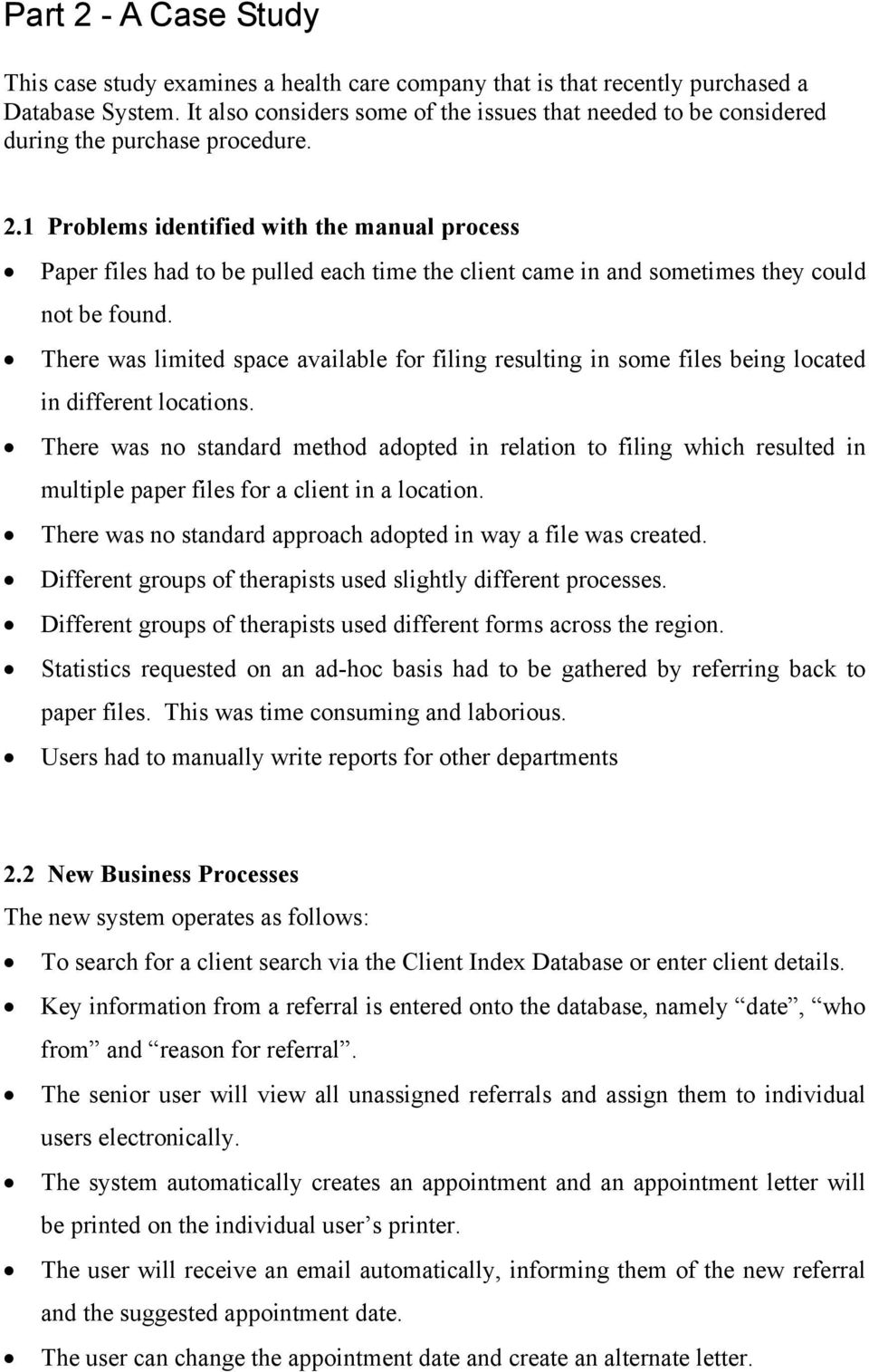 1 Problems identified with the manual process Paper files had to be pulled each time the client came in and sometimes they could not be found.