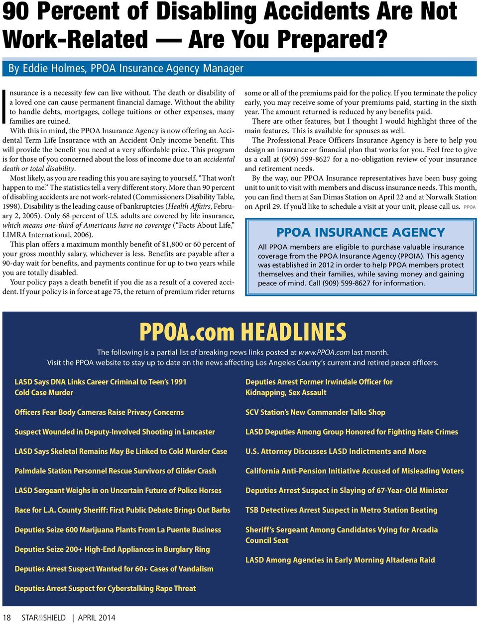 With this in mind, the PPOA Insurance Agency is now offering an Accidental Term Life Insurance with an Accident Only income benefit. This will provide the benefit you need at a very affordable price.