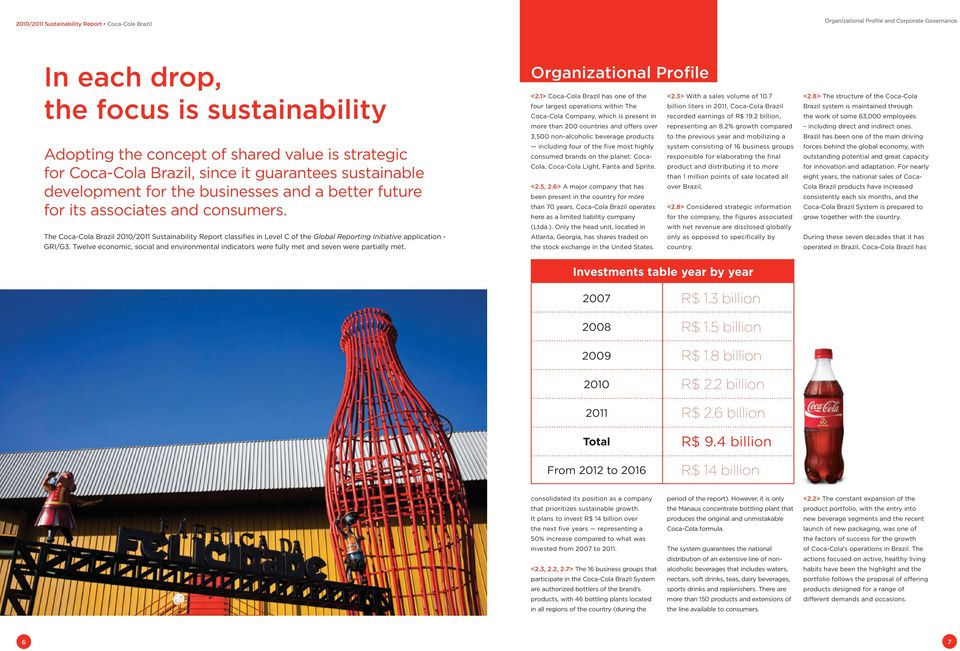 The Coca-Cola Brazil 2010/2011 Sustainability Report classifies in Level C of the Global Reporting Initiative application - GRI/G3.