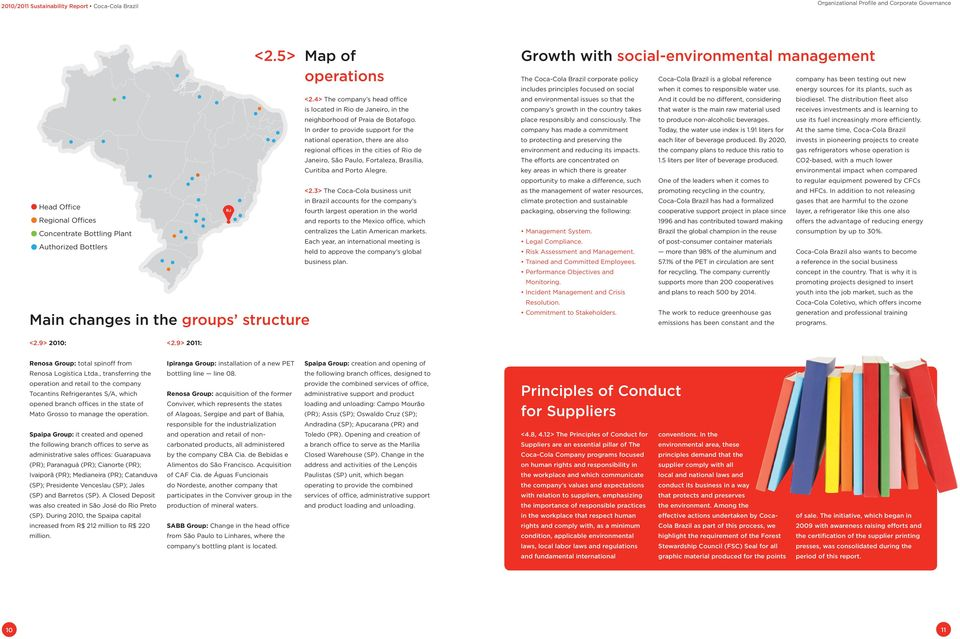 5> Map of Growth with social-environmental management operations The Coca-Cola Brazil corporate policy Coca-Cola Brazil is a global reference company has been testing out new includes principles