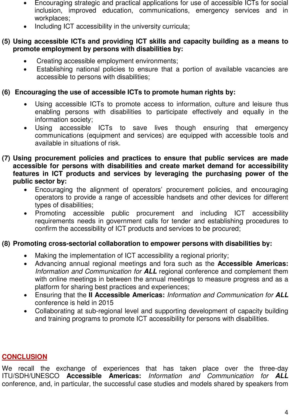 environments; Establishing national policies to ensure that a portion of available vacancies are accessible to persons with disabilities; (6) Encouraging the use of accessible ICTs to promote human