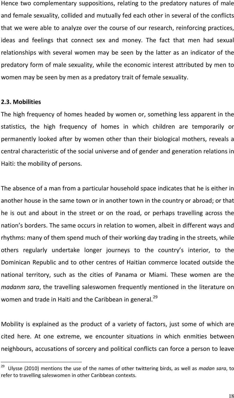 The fact that men had sexual relationships with several women may be seen by the latter as an indicator of the predatory form of male sexuality, while the economic interest attributed by men to women
