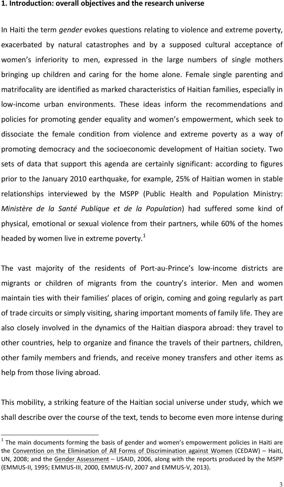 Female single parenting and matrifocality are identified as marked characteristics of Haitian families, especially in low- income urban environments.
