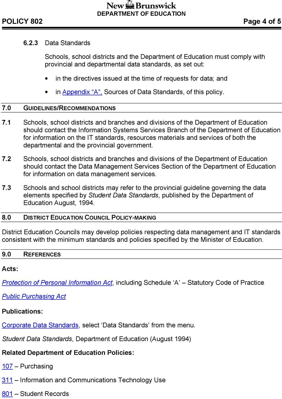 3 Data Standards Schools, school districts and the Department of Education must comply with provincial and departmental data standards, as set out: in the directives issued at the time of requests
