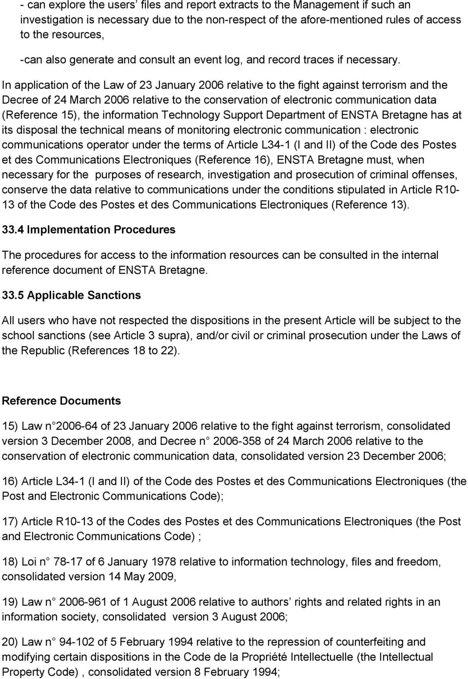 In application of the Law of 23 January 2006 relative to the fight against terrorism and the Decree of 24 March 2006 relative to the conservation of electronic communication data (Reference 15), the