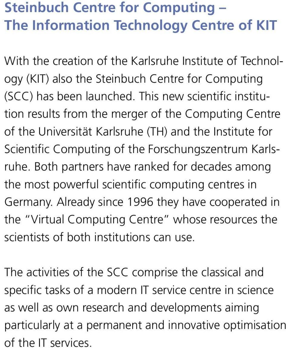 This new scientific institution results from the merger of the Computing Centre of the Universität Karlsruhe (TH) and the Institute for Scientific Computing of the Forschungszentrum Karlsruhe.