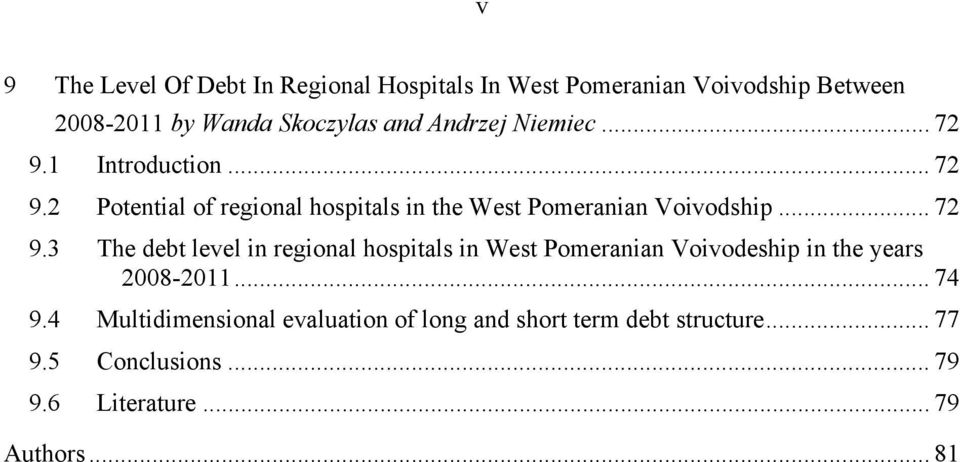 .. 72 9.3 The debt level in regional hospitals in West Pomeranian Voivodeship in the years 2008-2011... 74 9.