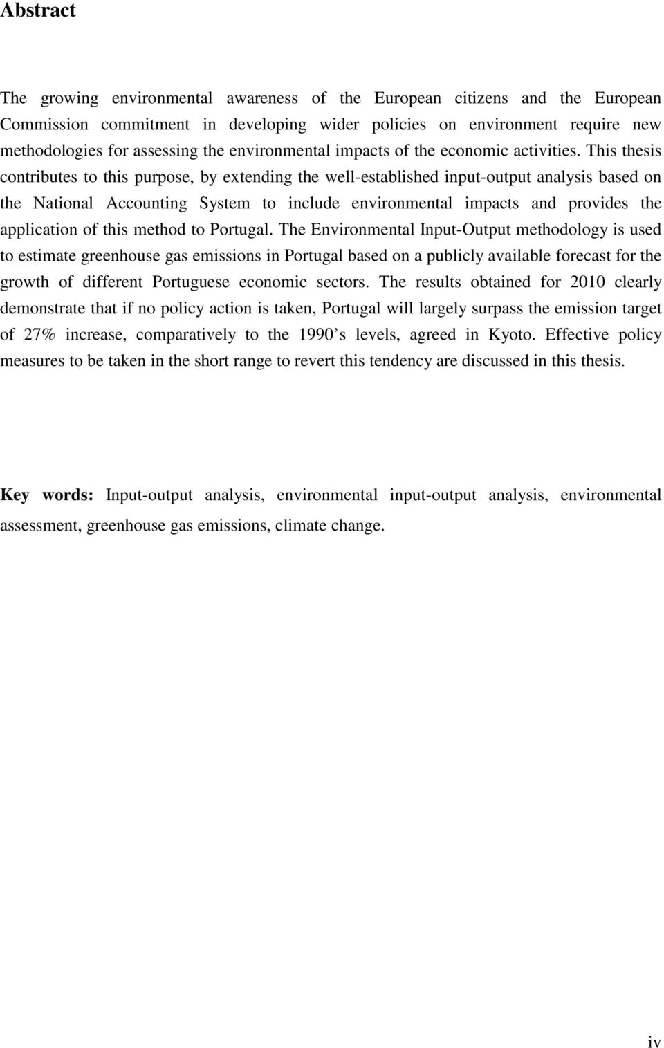 This thesis contributes to this purpose, by extending the well-established input-output analysis based on the National Accounting System to include environmental impacts and provides the application