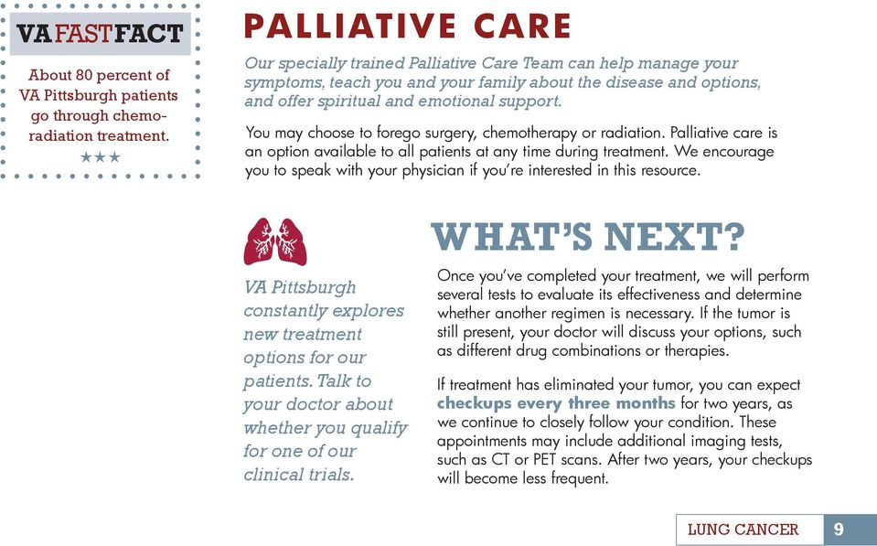 You may choose to forego surgery, chemotherapy or radiation. Palliative care is an option available to all patients at any time during treatment.