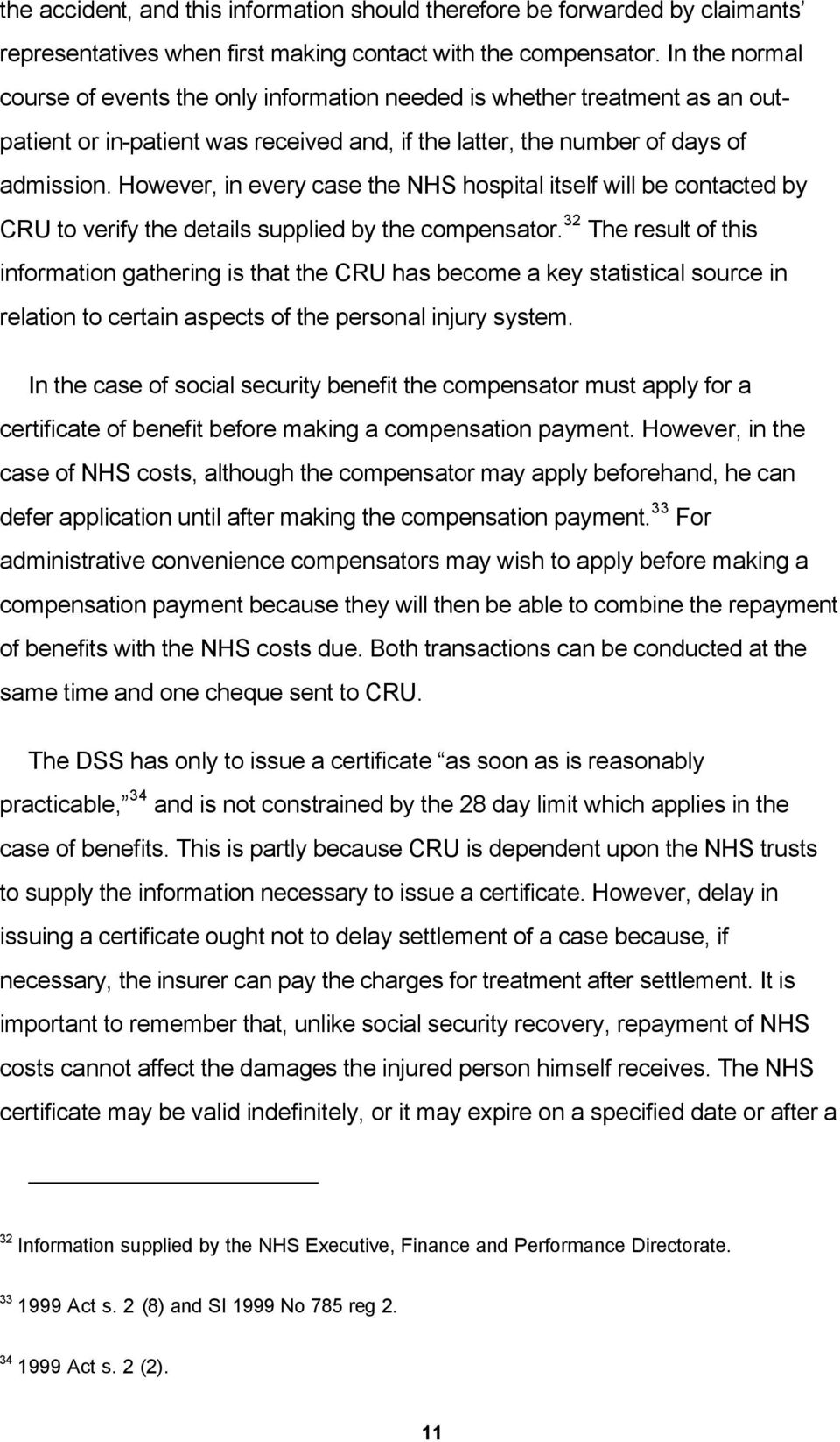 However, in every case the NHS hospital itself will be contacted by CRU to verify the details supplied by the compensator.