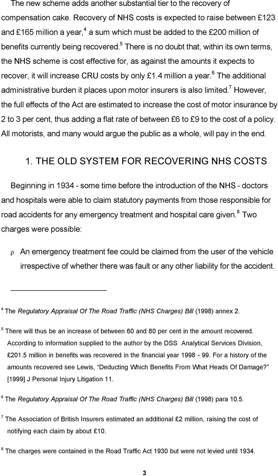 5 There is no doubt that, within its own terms, the NHS scheme is cost effective for, as against the amounts it expects to recover, it will increase CRU costs by only 1.4 million a year.