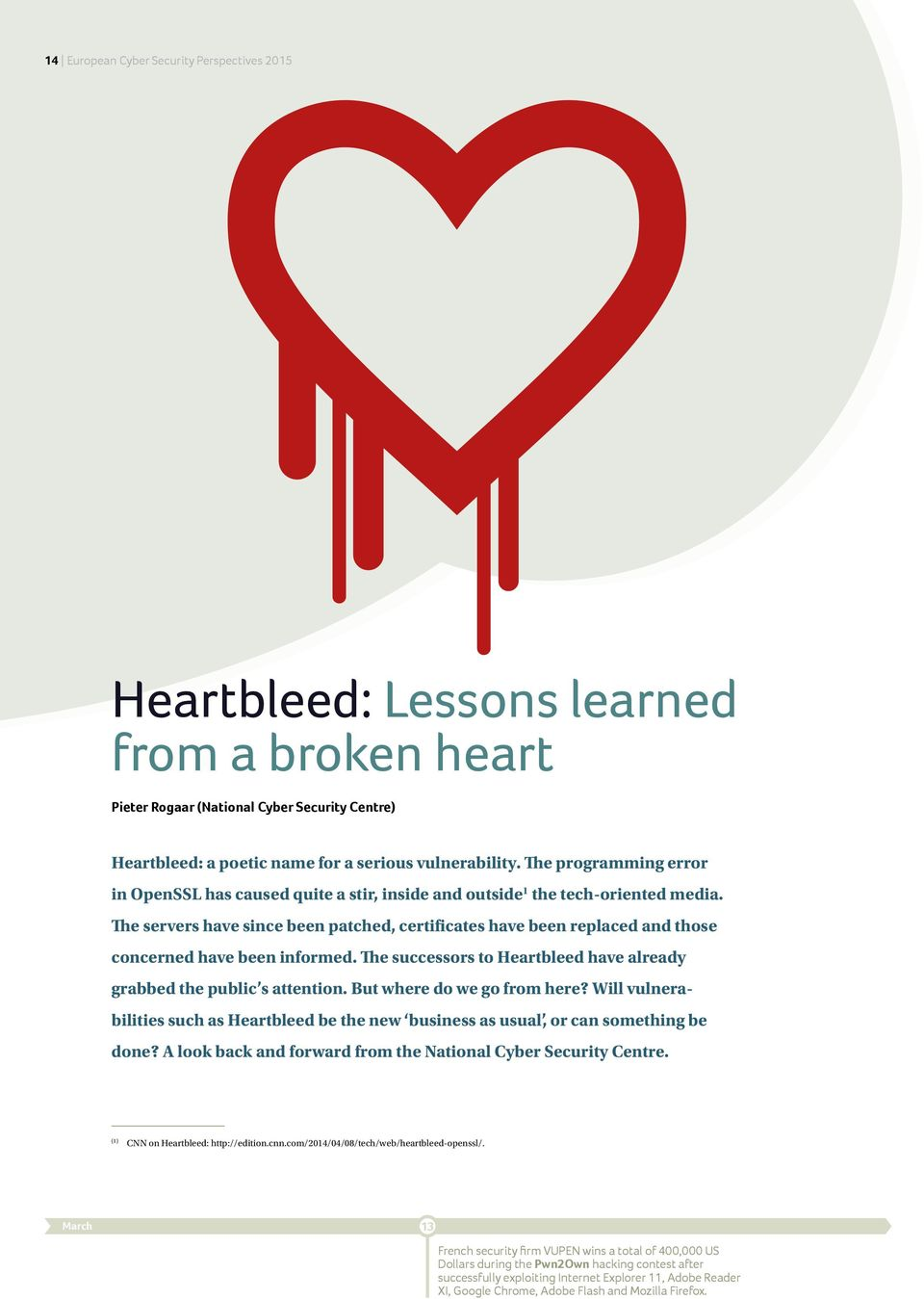 The servers have since been patched, certificates have been replaced and those concerned have been informed. The successors to Heartbleed have already grabbed the public s attention.