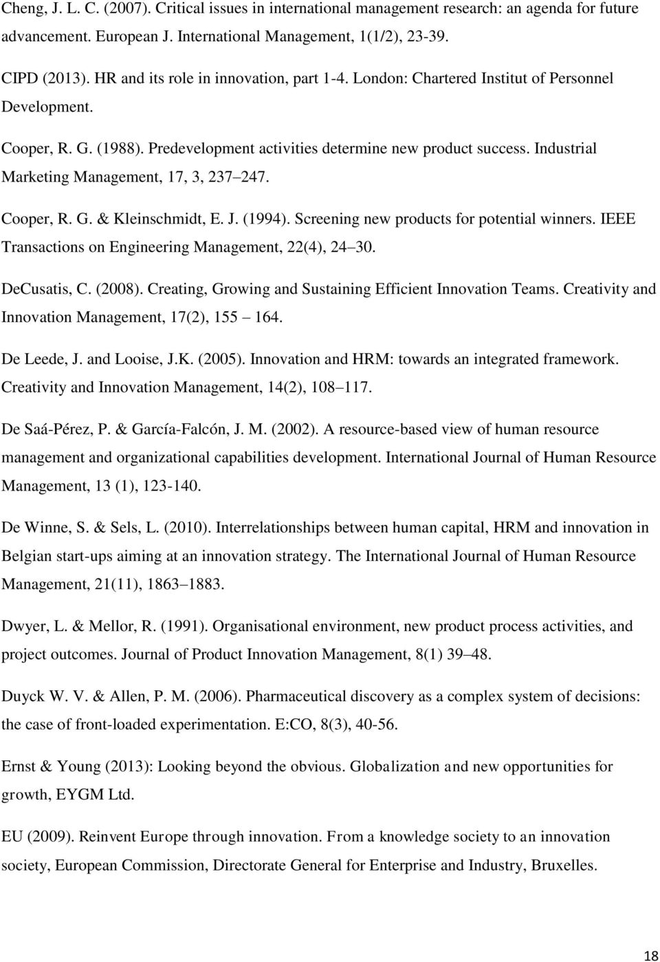 Industrial Marketing Management, 17, 3, 237 247. Cooper, R. G. & Kleinschmidt, E. J. (1994). Screening new products for potential winners. IEEE Transactions on Engineering Management, 22(4), 24 30.