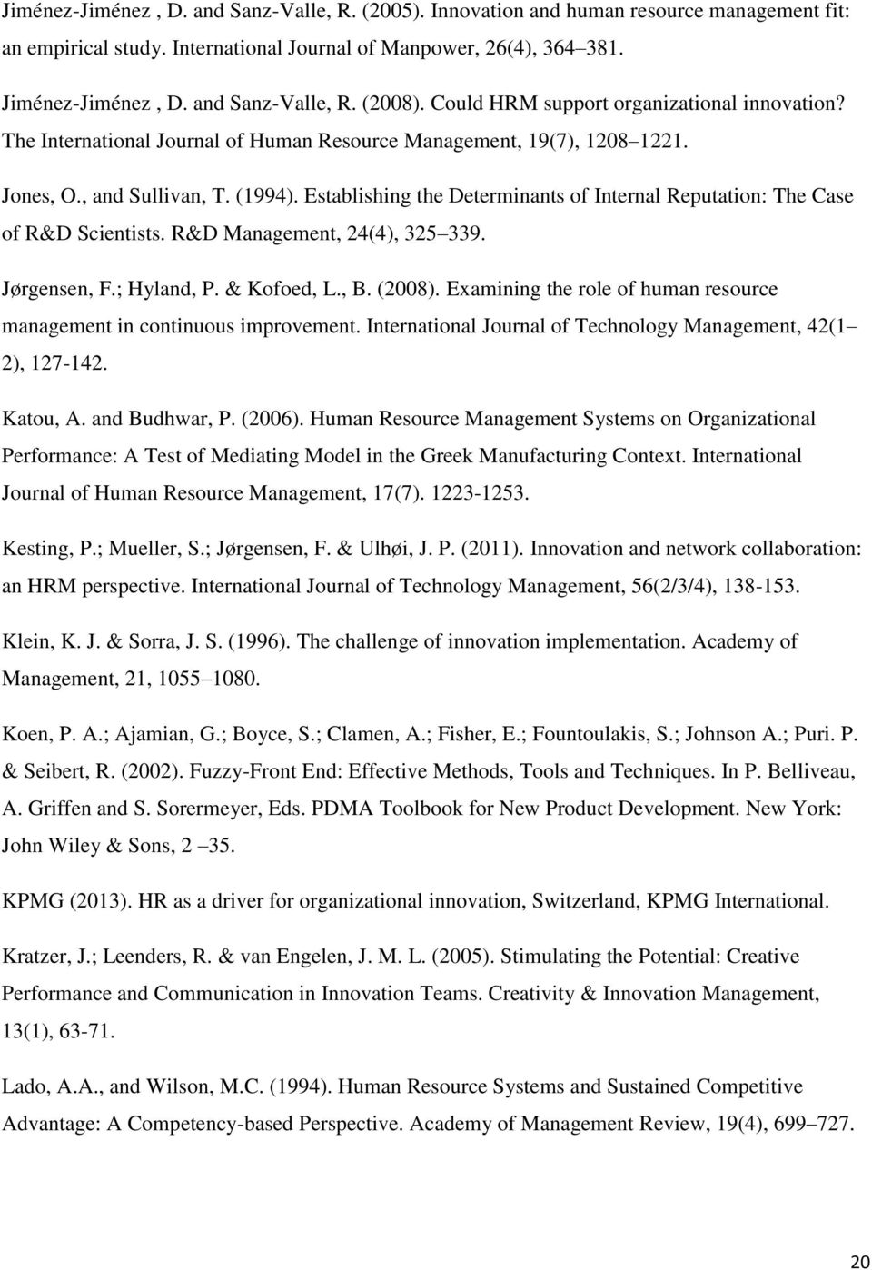Establishing the Determinants of Internal Reputation: The Case of R&D Scientists. R&D Management, 24(4), 325 339. Jørgensen, F.; Hyland, P. & Kofoed, L., B. (2008).