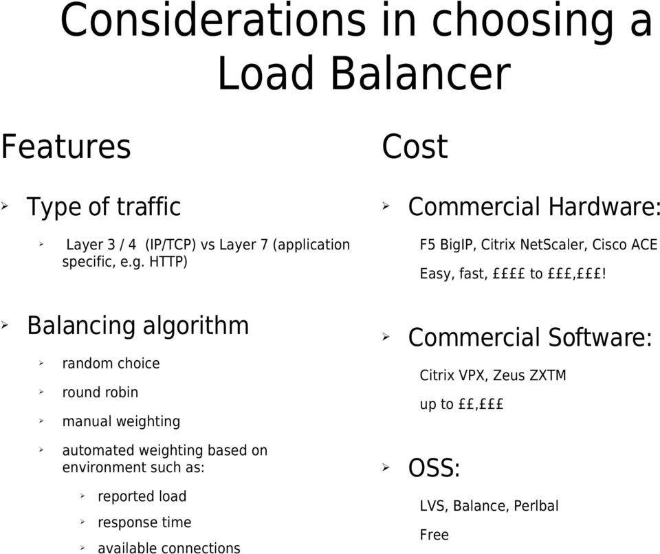 Balancing algorithm random choice round robin manual weighting Commercial Software: Citrix VPX, Zeus ZXTM up to,
