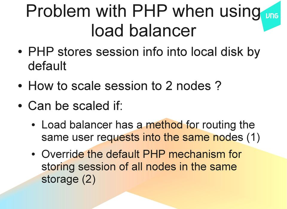 Can be scaled if: Load balancer has a method for routing the same user requests