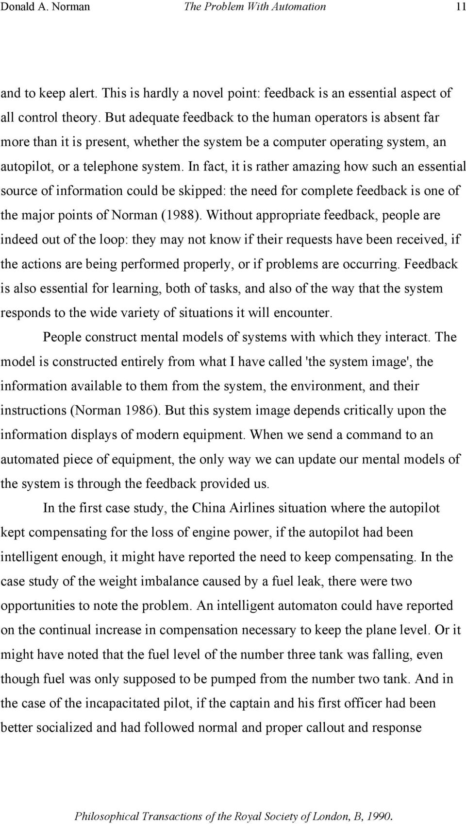 In fact, it is rather amazing how such an essential source of information could be skipped: the need for complete feedback is one of the major points of Norman (1988).