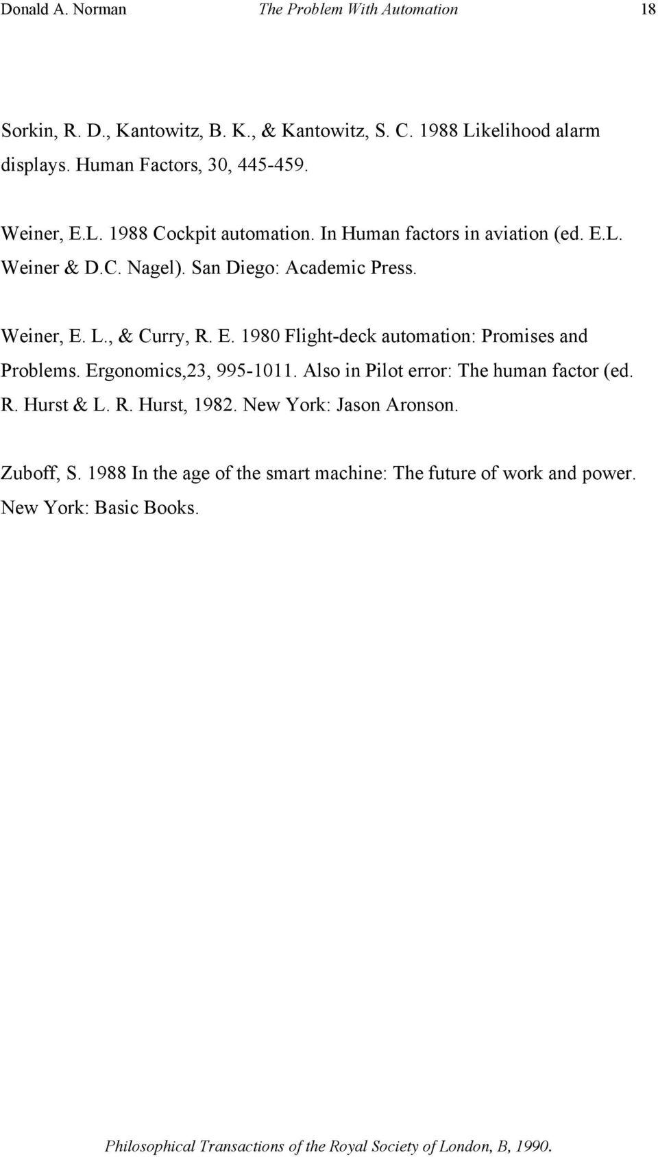 San Diego: Academic Press. Weiner, E. L., & Curry, R. E. 1980 Flight-deck automation: Promises and Problems. Ergonomics,23, 995-1011.