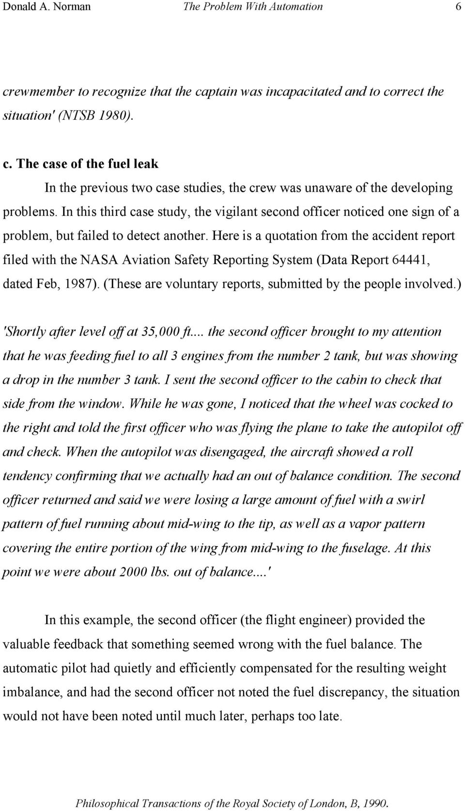 Here is a quotation from the accident report filed with the NASA Aviation Safety Reporting System (Data Report 64441, dated Feb, 1987). (These are voluntary reports, submitted by the people involved.