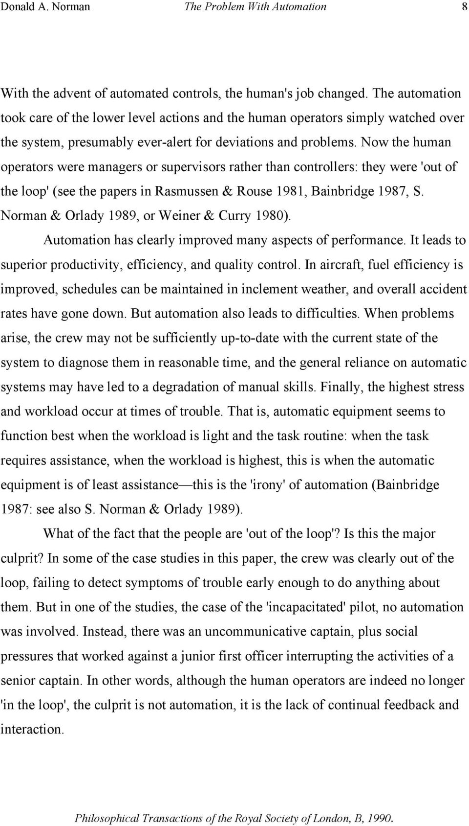Now the human operators were managers or supervisors rather than controllers: they were 'out of the loop' (see the papers in Rasmussen & Rouse 1981, Bainbridge 1987, S.